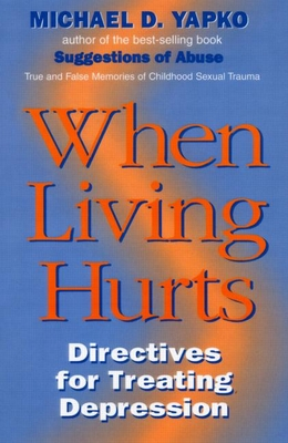When Living Hurts: Directives for Treating Depression - Yapko, Michael D, Ph.D., and Yapijakis, Constantine, and Yapko Ph D, Michael D