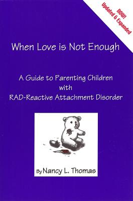 When Love Is Not Enough: A Guide to Parenting with Reactive Attachment Disorder-RAD - Thomas, Nancy