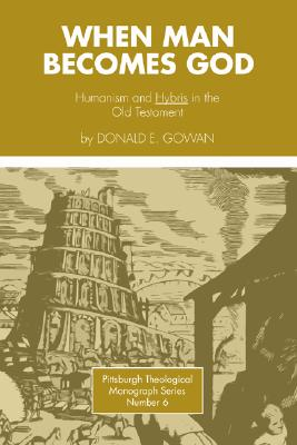 When Man Becomes God: Humanism and 'Hybris' in the Old Testament - Gowan, Donald E, and Hadidian, Dikran Y (Editor)