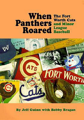 When Panthers Roared: The Fort Worth Cats and Minor League Baseball - Guinn, Jeff