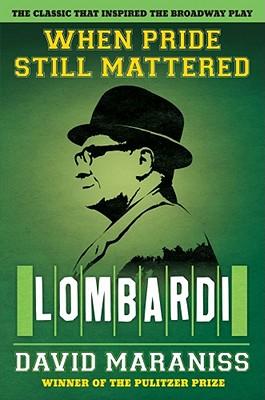 When Pride Still Mattered: Lombardi - Maraniss, David