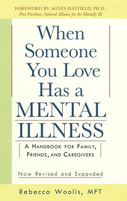 When Someone You Love Has a Mental Illness - Woolis, Rebecca, and Hatfied, Agnes (Foreword by)