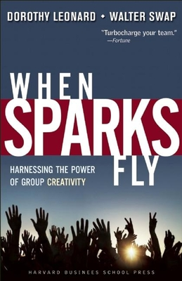 When Sparks Fly: Harnessing the Power of Group Creativity - Leonard-Barton, Dorothy, and Swap, Walter C
