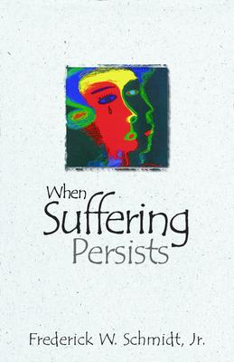 When Suffering Persists - Schmidt, Frederick W Jr