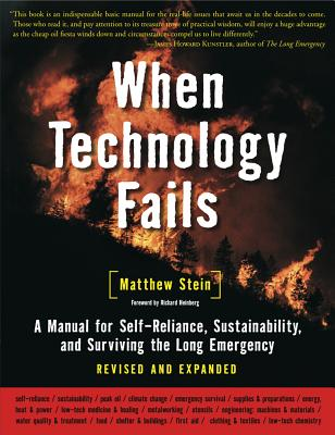 When Technology Fails: A Manual for Self-Reliance, Sustainability, and Surviving the Long Emergency, 2nd Edition - Stein, Matthew