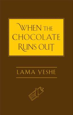 When the Chocolate Runs Out - Yeshe, Thubten, Lama, and Ribush, Nicholas (Editor), and Bartok, Josh (Editor)