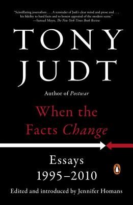 When the Facts Change: Essays, 1995-2010 - Judt, Tony, and Homans, Jennifer (Introduction by)
