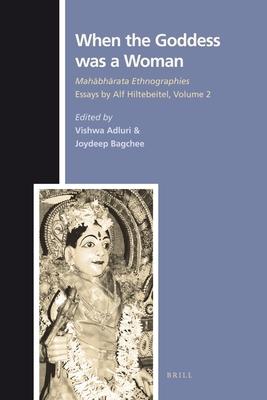 When the Goddess was a Woman: Mahabharata Ethnographies - Essays by Alf Hiltebeitel, volume 2 - Adluri, Vishwa (Volume editor), and Bagchee, Joydeep (Volume editor)