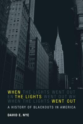When the Lights Went Out: A History of Blackouts in America - Nye, David E.