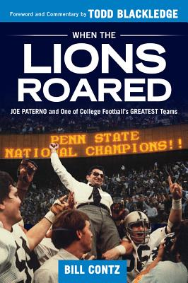 When the Lions Roared: Joe Paterno and One of College Football's Greatest Teams - Contz, Bill