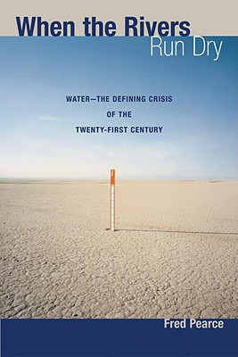 When the Rivers Run Dry: Water--The Defining Crisis of the Twenty-First Century - Pearce, Fred