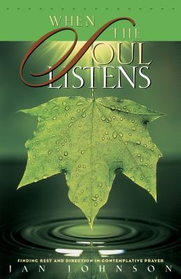 When the Soul Listens: Finding Rest and Direction in Contemplative Prayer - Johnson, Jan