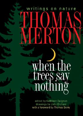 When the Trees Say Nothing: Writings on Nature - Merton, Thomas, and Deignan, Kathleen (Editor), and Berry, Thomas, Professor (Foreword by)