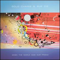 When the World Was Our Friend - Gold Chains & Sue Cie