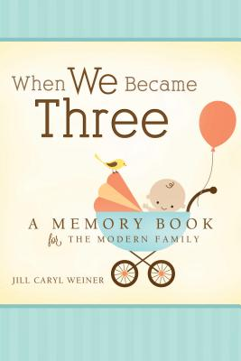 When We Became Three - Weiner, Jill Caryl