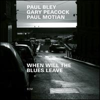 When Will the Blues Leave - Paul Bley/Gary Peacock/Paul Motian