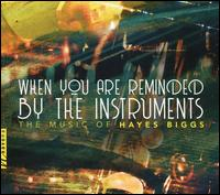 When You are Reminded by the Instruments: The Music of Hayes Biggs - Andrew Steinberg (sax); Christopher Oldfather (piano); Curtis Macomber (violin); Daniel Grabois (horn);...