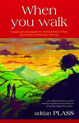 When You Walk: Company and Encouragement for Ordinary Followers of Jesus Who Sometimes Find the Going a Bit Tough - Plass, Adrian