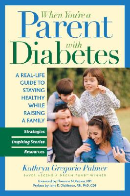 When You're a Parent with Diabetes: A Real-Life Guide to Staying Healthy While Raising a Family - Palmer, Kathryn Gregorio, and Brown, Florence M (Foreword by), and Dickinson, Jane K (Preface by)