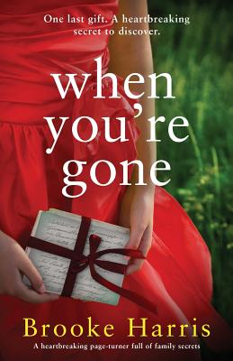 When You're Gone: A Heartbreaking Page Turner Full of Family Secrets - Harris, Brooke