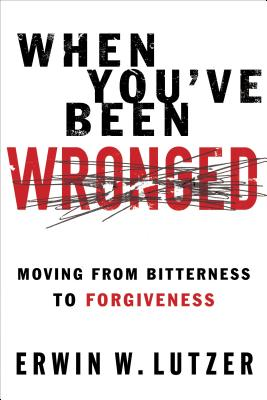 When You've Been Wronged: Overcoming Barriers to Reconciliation - Lutzer, Erwin W, Dr.