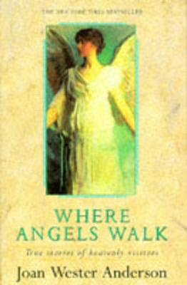 Where Angels Walk - Anderson, Joan Wester