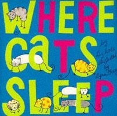 Where Cats Sleep - Ross, Liz, and Chang, Lynn