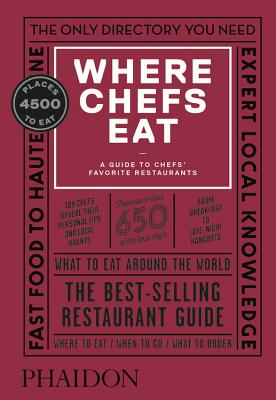 Where Chefs Eat: A Guide to Chefs' Favorite Restaurants - Warwick, Joe (Contributions by), and Stein, Joshua David (Contributions by), and Mirosch, Natascha (Contributions by)