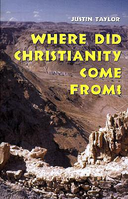 Where Did Christianity Come From? - Taylor, Justin, S.M.