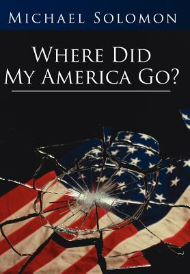 Where Did My America Go? - Solomon, Michael