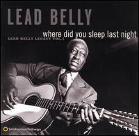 Where Did You Sleep Last Night: Lead Belly Legacy, Vol. 1 - Leadbelly