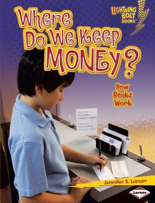Where Do We Keep Money?: How Banks Work - Larson, Jennifer S