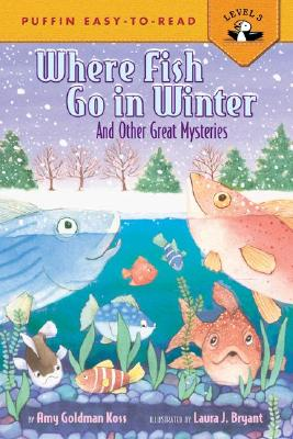 Where Fish Go in Winter: And Other Great Mysteries - Koss, Amy Goldman