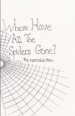 Where Have All the Spiders Gone? - Ball, MR Matthew