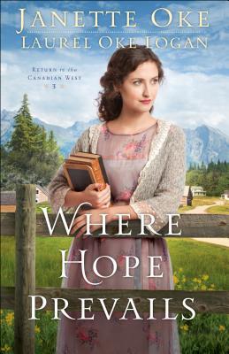 Where Hope Prevails - Oke, Janette, and Logan, Laurel Oke