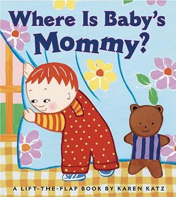 Where Is Baby's Mommy?: A Karen Katz Lift-The-Flap Book -