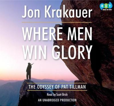 Where Men Win Glory: The Odyssey of Pat Tillman - Krakauer, Jon, and Brick, Scott (Read by)
