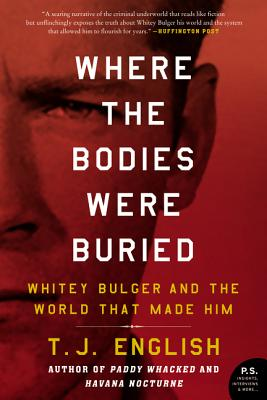 Where the Bodies Were Buried: Whitey Bulger and the World That Made Him - English, T J