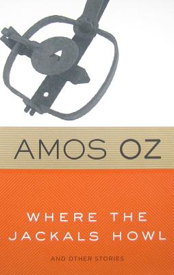 Where the Jackals Howl: And Other Stories - Oz, Amos, Mr., and de Lange, Nicholas (Translated by), and Simpson, Philip, PhD (Translated by)