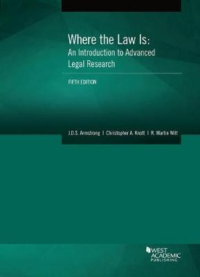 Where the Law Is: An Introduction to Advanced Legal Research - Armstrong, J.D.S., and Knott, Christopher, and Witt, R.