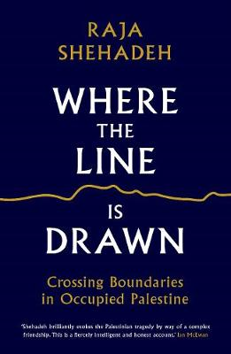 Where the Line is Drawn: Crossing Boundaries in Occupied Palestine - Shehadeh, Raja