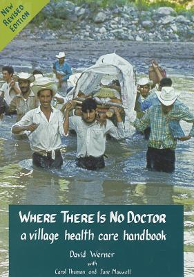 Where There Is No Doctor: A Village Health Care Handbook - Werner, David