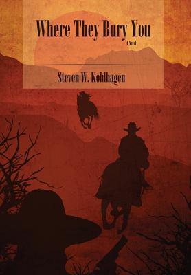 Where They Bury You (Hardcover) - Kohlhagen, Steven W