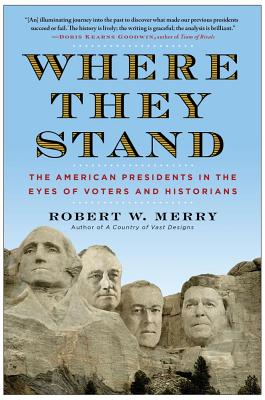 Where They Stand: The American Presidents in the Eyes of Voters and Historians - Merry, Robert W