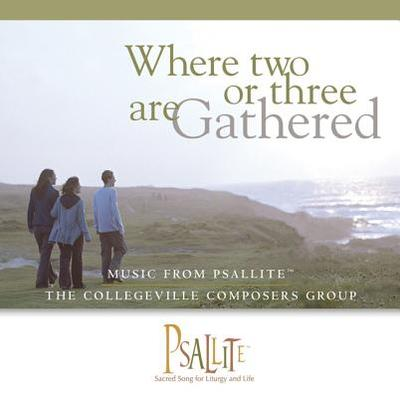 Where Two or Three Are Gathered: Music from Psallite: The Collegeville Composers Group - Ford, Paul F, and Inwood, Paul, and Browning, Carol