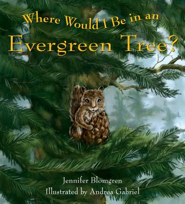 Where Would I Be in an Evergreen Tree? - Blomgren, Jennifer