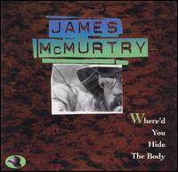 Where'd You Hide the Body - James McMurtry