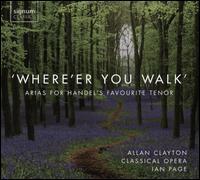 Where'er You Walk: Arias for Handel's Favourite Tenor - Allan Clayton (tenor); James Eastaway (oboe); John Beard (vocals); Mary Bevan (soprano); Philip Turbett (bassoon);...