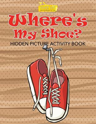 Where's My Shoe? Hidden Picture Activity Book - Smarter Activity Books for Kids