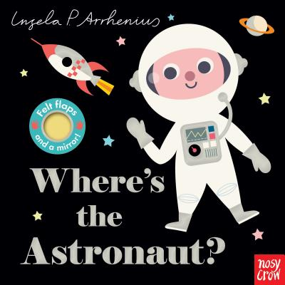 Where's the Astronaut? - Nosy Crow, and Arrhenius, Ingela P (Illustrator)